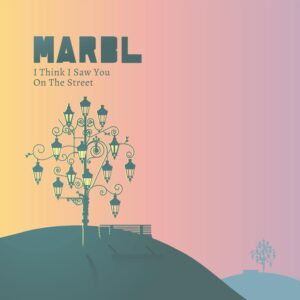 MARBL - I Think I Saw You On The Street (Single + Musikvideo)