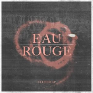 EAU ROUGE, Closer, Interview, Picky Magazin, Pickymagazine, Online, Blogger, Musik, Indie Musik Magazin, Cover