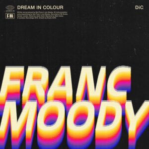 Franc Moody, Pickymagazine, Picky Magazine, Indie Musik Magazin, Online, Blog, Blogger, Dream In Colour, Cover